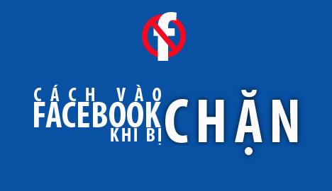 Hướng Dẫn Cách Vào FaceBook Khi Bị Chặn Mới Nhất Tháng 5 – 2016